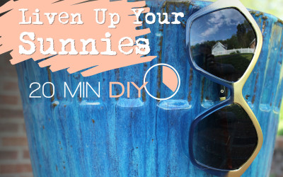 DIY-Upgrade Your Sunnies!
